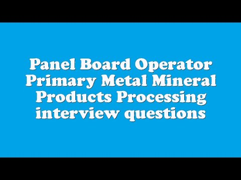 Panel Board Operator Primary Metal Mineral Products Processing interview questions