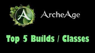 ArcheAge - Top 5 Builds/Classes