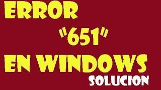 ERROR 651 en windows 10/8/7 I SOLUCIÓN 2019