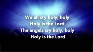 Angels Cry Holy is the Lord with Lyrics