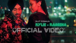 Diljit Dosanjh - Kylie  Kareena  Official Music Video