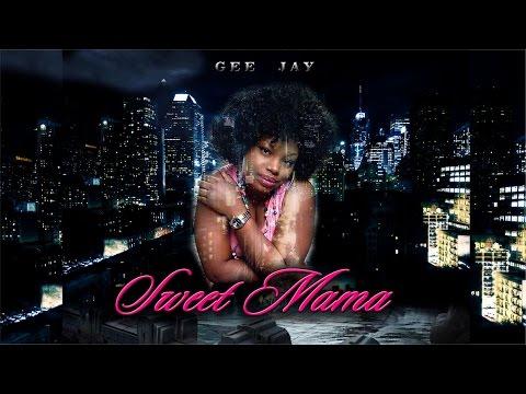 Sweet Mama - Gee Jay | New Music 2017