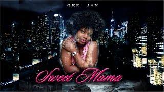 Sweet Mama - Gee Jay  New Music 2017