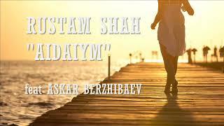 RUSTAM SHAH - АЙДАЙЫМ  (feat ASKAR BERZHIBAEV)
