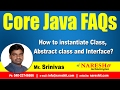 How to instantiate Class, Abstract class and Interface? | Core Java FAQs Videos  | Mr.Srinivas