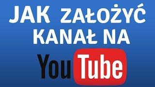 Jak założyć kanał na YouTube? To proste!