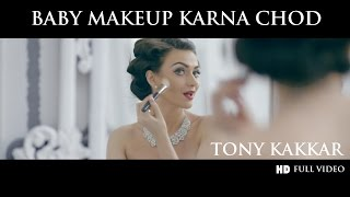 Baby Makeup Karna Chod - Tony Kakkar | Full HD VIDEO