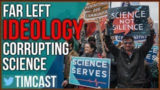 Social Justice and Far Left Ideology Is Corrupting Science