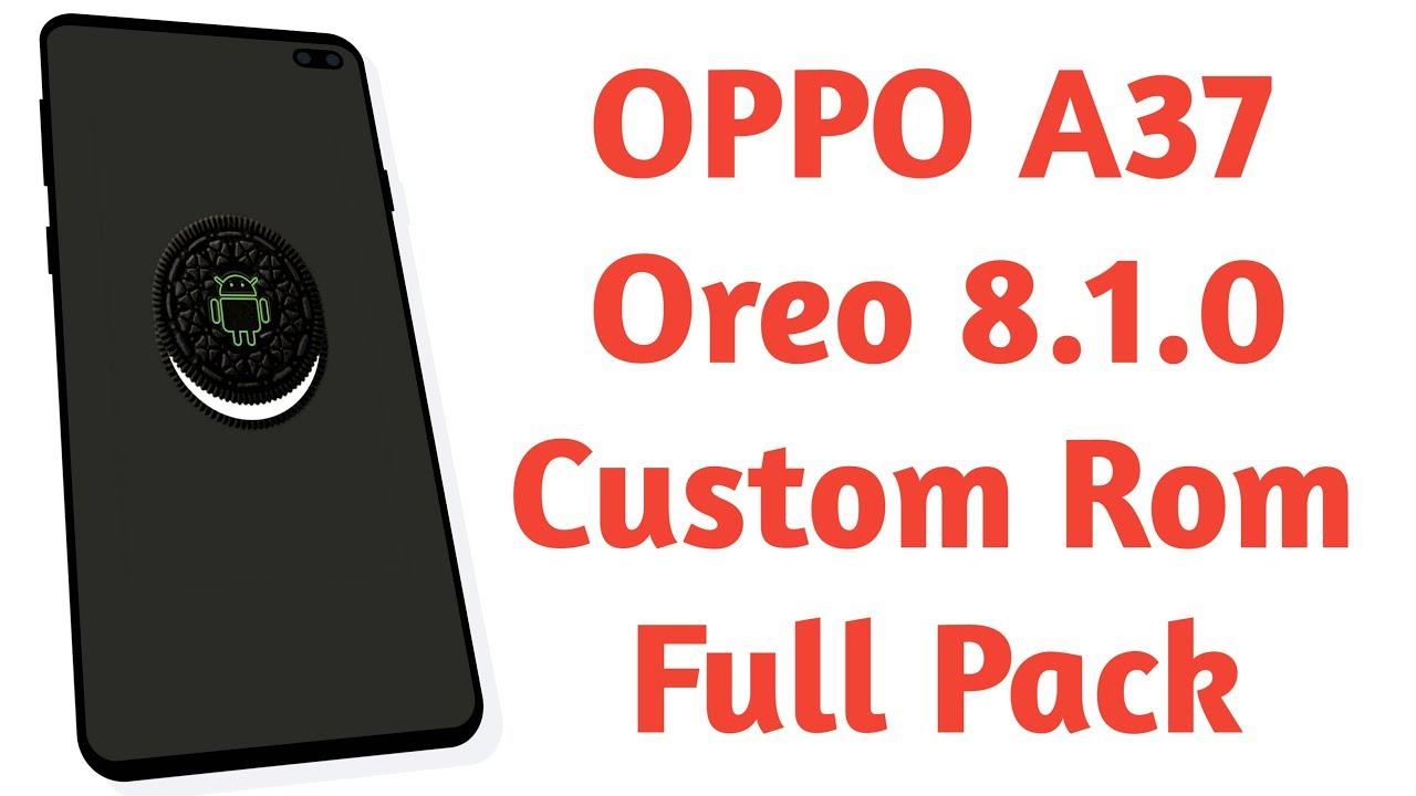 OPPO A37 Oreo 8 1 0 Custom Rom Full Pack