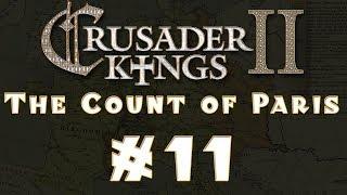 Let's Play: Crusader Kings II -- The Count of Paris -- Ep 11