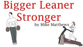 Bigger Leaner Stronger By Mike Matthews. Animated Book Summary