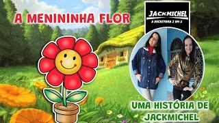 CONTAÇÃO DE HISTÓRIA A Menininha Flor | JackMichel