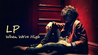 LP - When We're High [Lyric Video]