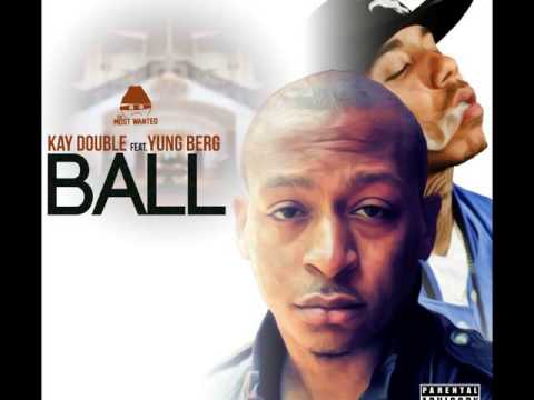 Kay Double Ft. Yung Berg - Ball (Prod. By K-Beatz) [User Submitted] [Audio]