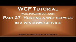 Part 27   Hosting a wcf service in a windows service