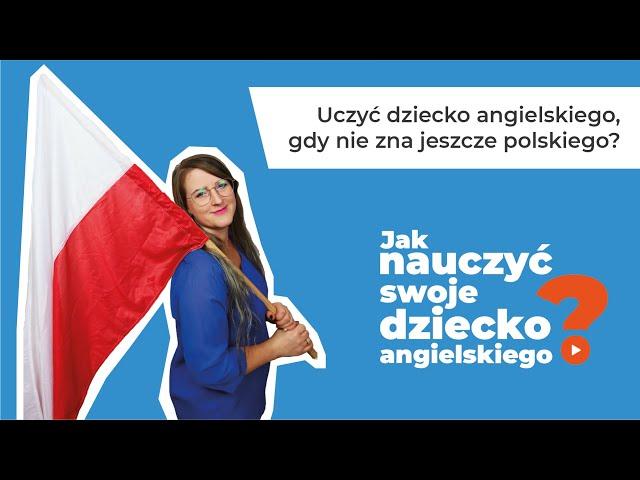 Uczyć dziecko angielskiego, gdy nie zna jeszcze polskiego? | Jak nauczyć swoje dziecko angielskiego?