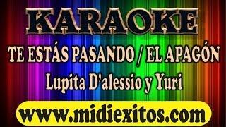 TE ESTAS PASANDO - EL APAGON - LUPITA D'ALESSIO Y YURI - KARAOKE