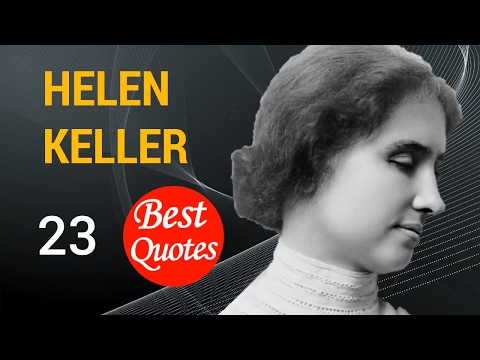 The 23 Best Quotes by Helen Keller!