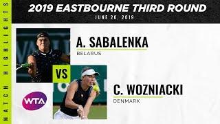 Aryna Sabalenka vs. Caroline Wozniacki | 2019 Eastbourne International Third Round | WTA Highlights