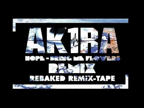 Hope - Bring Me Flowers (AK1RA remix)