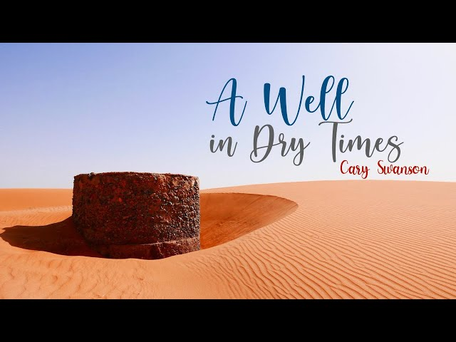 A Well in Dry Times - Cary Swanson - Nov 15, 2020
