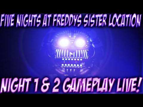 Five Nights At Freddy's: Sister Location (NIGHTS 1-2) LIVE GAMEPLAY!