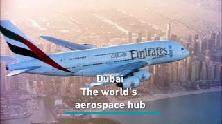 Dubai: The world's aerospace hub