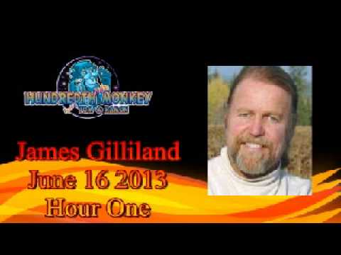 James Gilliland on The Hundredth Monkey Radio June 16 2013 Hour One