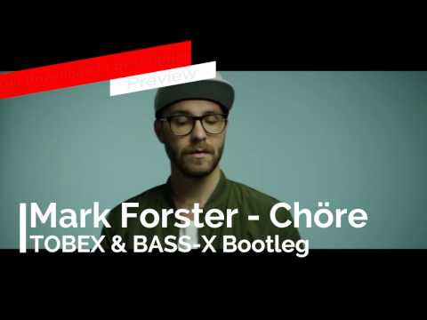 Mark Forster - Chöre (TOBEX & BASS-X Bootleg) PREVIEW Download In Description