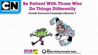 Include Someone Ep 1: Be Patient | Stop Bullying: Speak Up | Cartoon Network