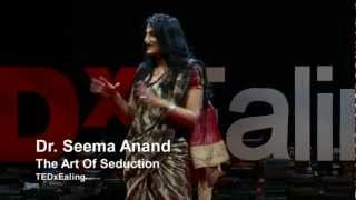 The Art of Seduction: Seema Anand by TEDxEaling