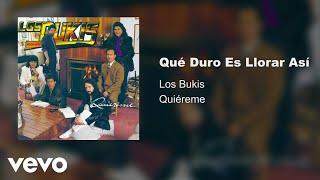 Los Bukis - Que Duro Es Llorar Asi (Audio)