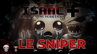 LE SNIPER (The Binding of Isaac : Afterbirth+)