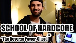 School of Hardcore Lesson #1 - The Reverse Power Chord