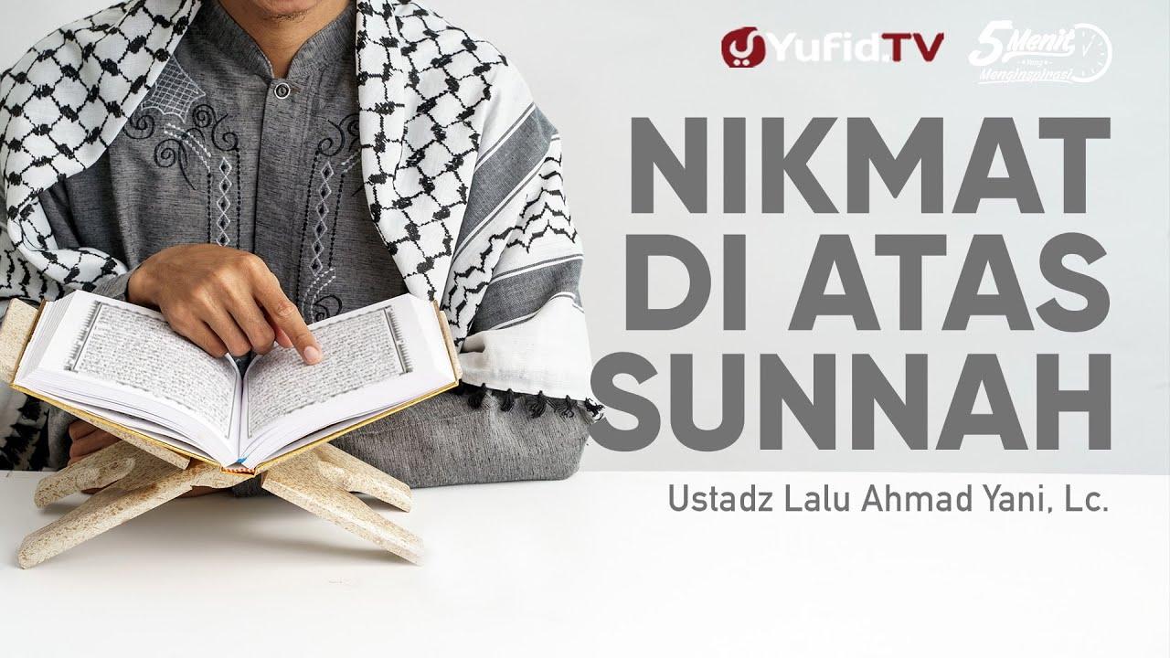 Nikmat Di Atas Sunnah - Ustadz Lalu Ahmad Yani, Lc. - 5 Menit yang Menginspirasi