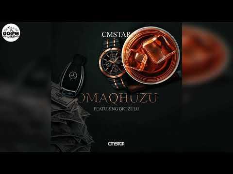 Cmstar Feat. Big Zulu-Omaqhuzu