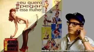 MC Bruninho Magnata :: Eu Quero Pegar Essa Mulher - Produção: Pitter Correa ::