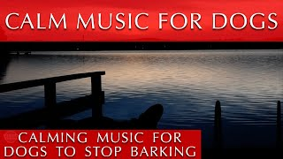 Calming Music for Dogs to Stop Barking   Quiet Time