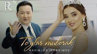 Raximjon Ibragimov - To'ylar muborak | Рахимжон Ибрагимов - Туйлар муборак