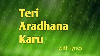 Teri aradhana karu with lyrics