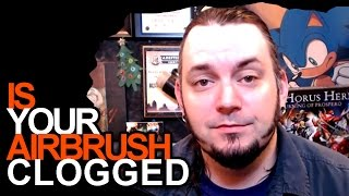 Is Your Airbrush Clogged?