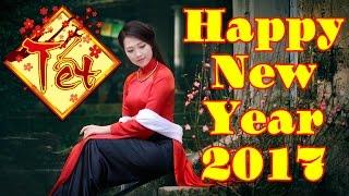 Happy New Year | Liên Khúc Nhạc Xuân 2017 Mới Chọn Lọc Hay Nhất 2017