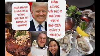 Vlog 452 ll 2 Vợ Chồng Đi Ăn Hàu Sống Và Thịt Bò Nhà Hàng Tổng Thống Mỹ Donald Trump Coi Có Gì Ngon?