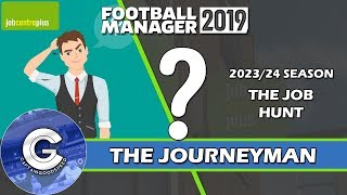 Let's Play FM19 Journeyman | Unemployed | THE JOB HUNT | A Football Manager 2019 Story