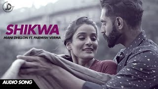 SHIKWA (Audio Song) Mani Dhillon ft. M. Vee | Sukhe | Parmish Verma | New Punjabi Songs 2018