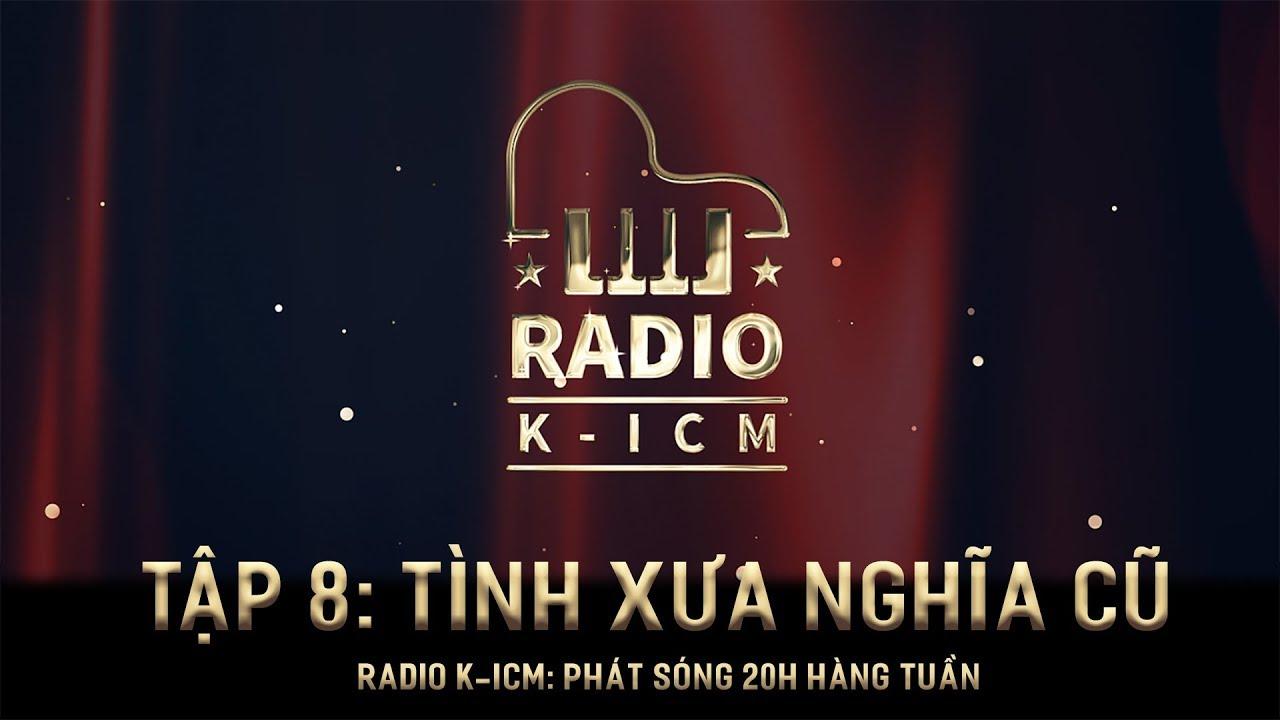 RADIO K-ICM   TÌNH XƯA NGHĨA CŨ - TẬP 8