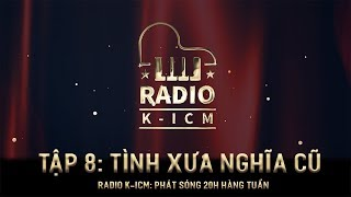 RADIO K-ICM | TÌNH XƯA NGHĨA CŨ - TẬP 8