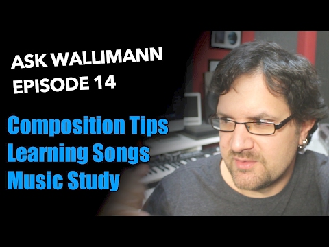 Composing, Learning Songs, Music Study - Ask Wallimann#14