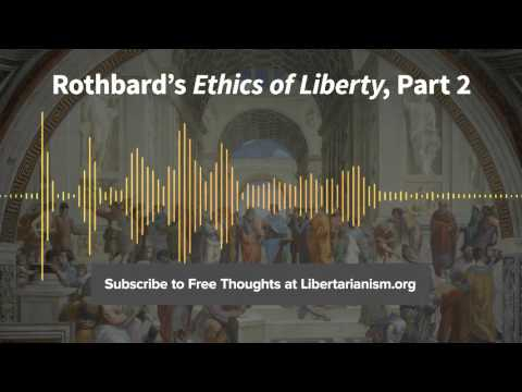 Episode 130: Rothbard's Ethics of Liberty, Part 2