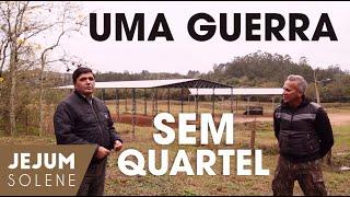 UMA GUERRA SEM QUARTEL  - Jejum Solene (16/08/20)